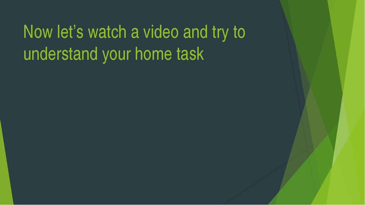 Now let's watch a video and try to understand your home task