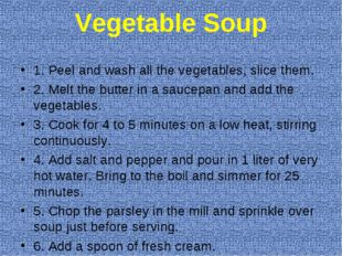 Vegetable Soup 1. Peel and wash all the vegetables, slice them. 2. Melt the b