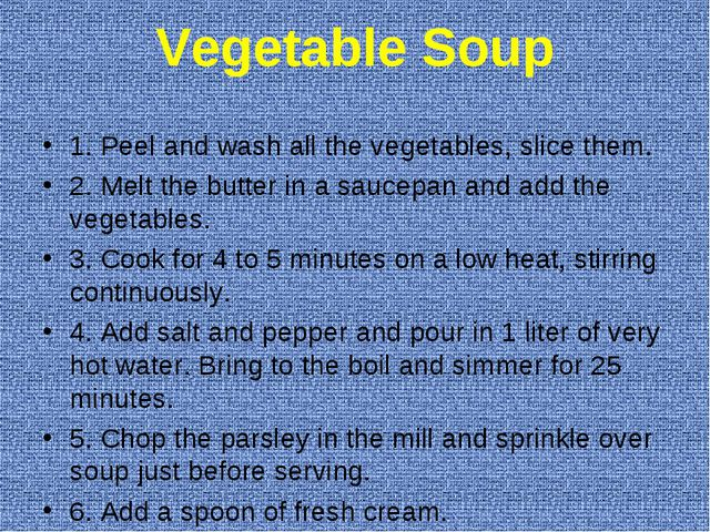 Vegetable Soup 1. Peel and wash all the vegetables, slice them. 2. Melt the b...