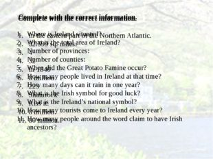 Complete with the correct information. Where is Ireland situated? What is th