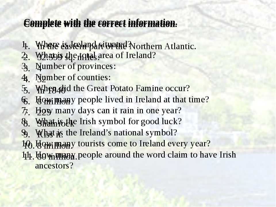 Complete with the correct information. Where is Ireland situated? What is th...