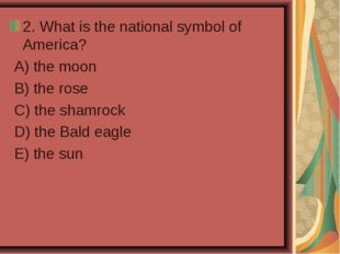 2. What is the national symbol of America? A) the moon B) the rose C) the sha