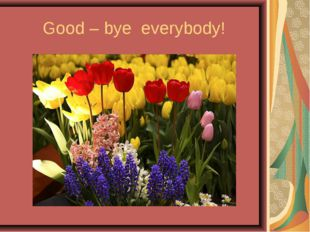 Good – bye everybody!