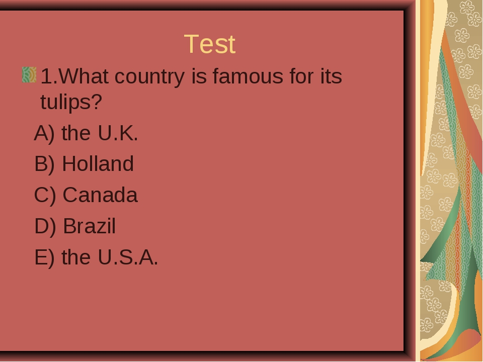 Test 1.What country is famous for its tulips? A) the U.K. B) Holland C) Canad...