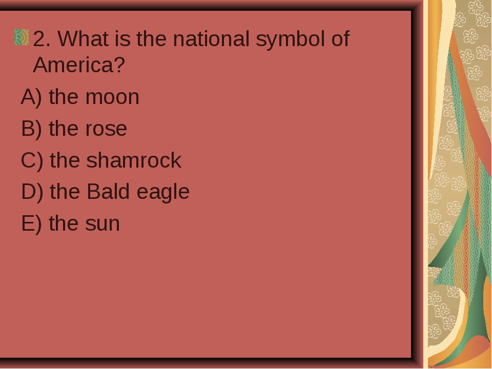 2. What is the national symbol of America? A) the moon B) the rose C) the sha...
