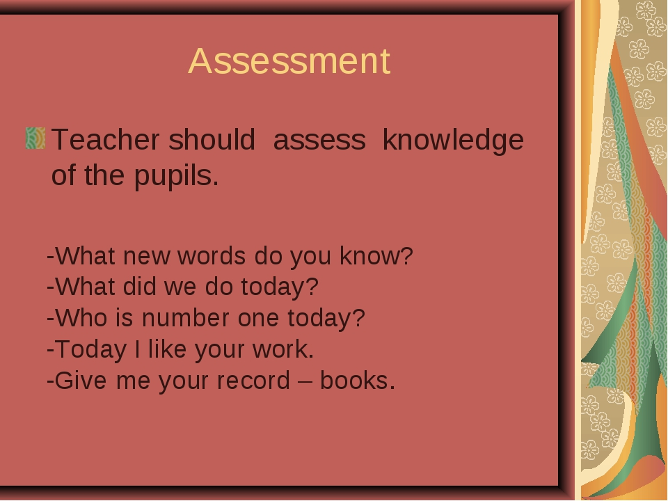 Assessment Teacher should assess knowledge of the pupils. -What new words do...