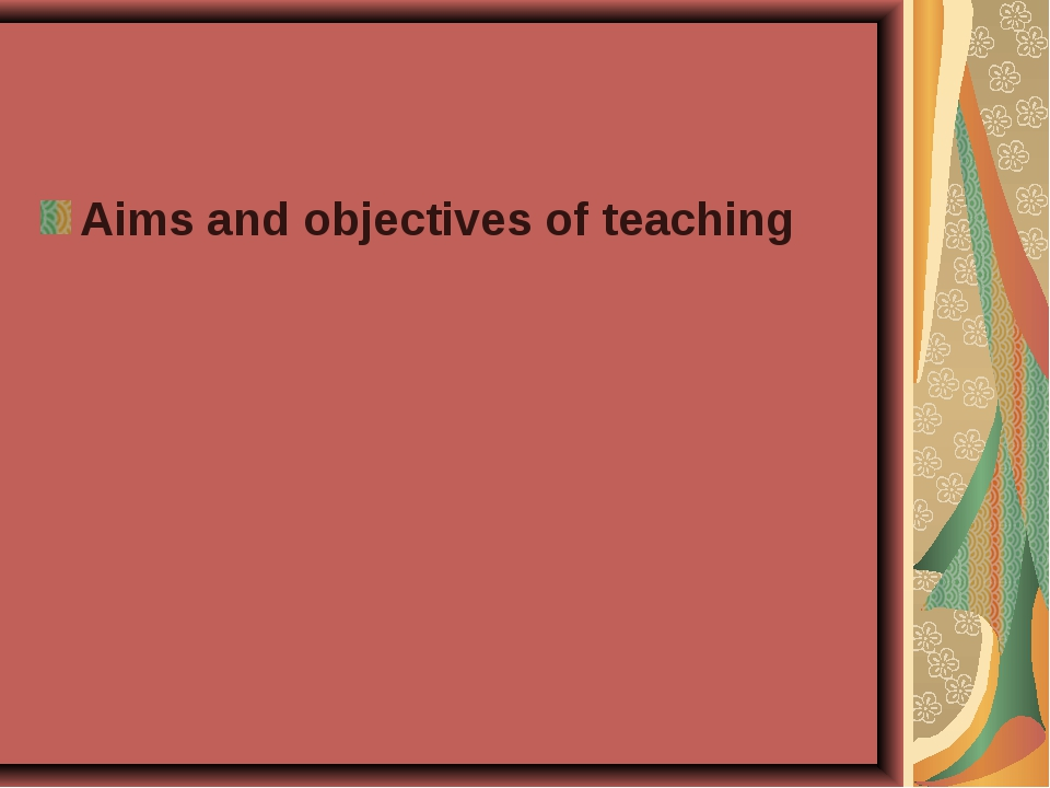 Aims and objectives of teaching