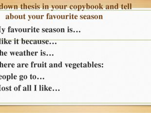 Write down thesis in your copybook and tell about your favourite season My fa
