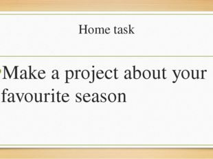 Home task Make a project about your favourite season