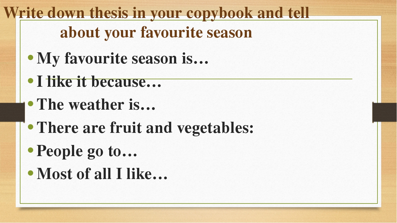 Write down thesis in your copybook and tell about your favourite season My fa...