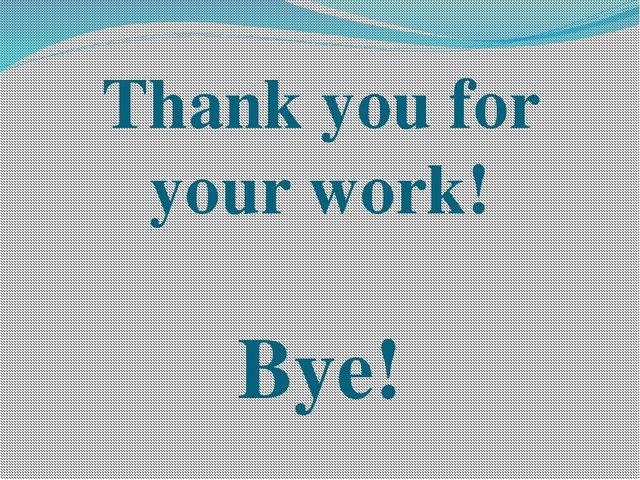 Thank you for your work! Bye!