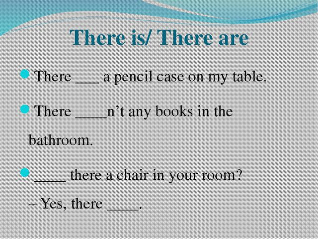 There is/ There are There ___ a pencil case on my table. There ____n't any bo...