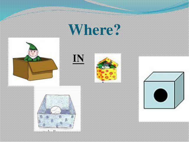 Where? IN