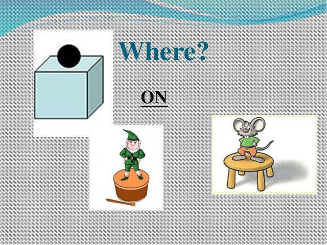 Where? ON