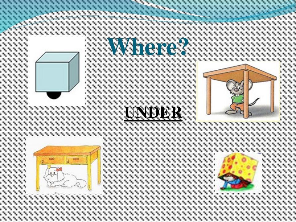 Where? UNDER