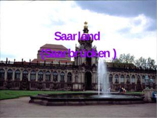 Saarland (Saarbrücken )