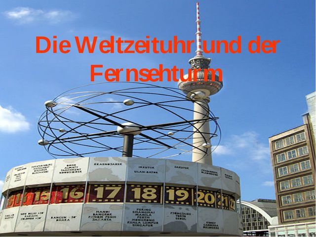 Die Weltzeituhr und der Fernsehturm