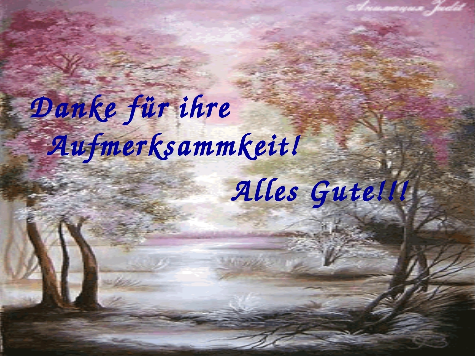 Danke für ihre Aufmerksammkeit! Alles Gute!!!