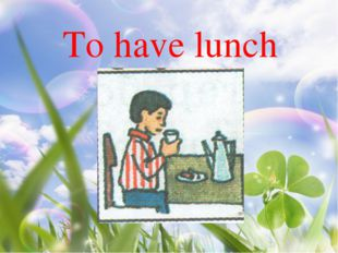 To have lunch