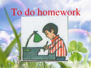 To do homework