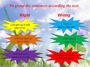 To group the sentences according the text. Right Wrong 1. Omar is twelve year