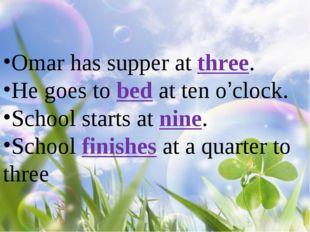 Omar has supper at three. He goes to bed at ten o'clock. School starts at nin