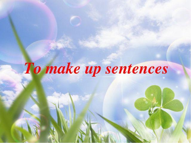To make up sentences