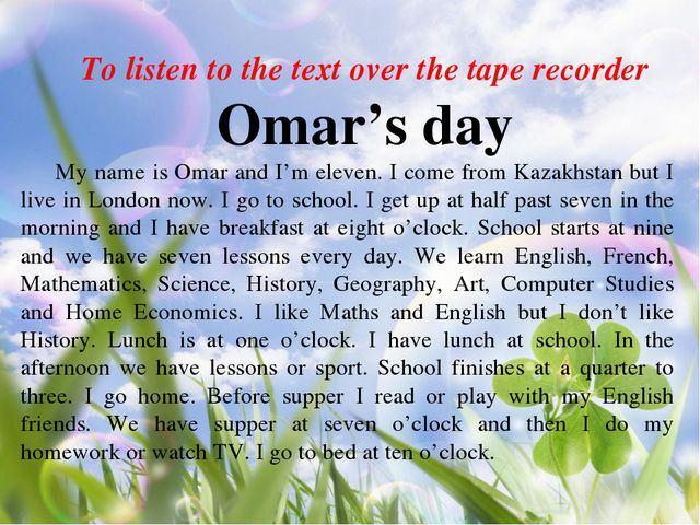 To listen to the text over the tape recorder Omar's day My name is Omar and I...
