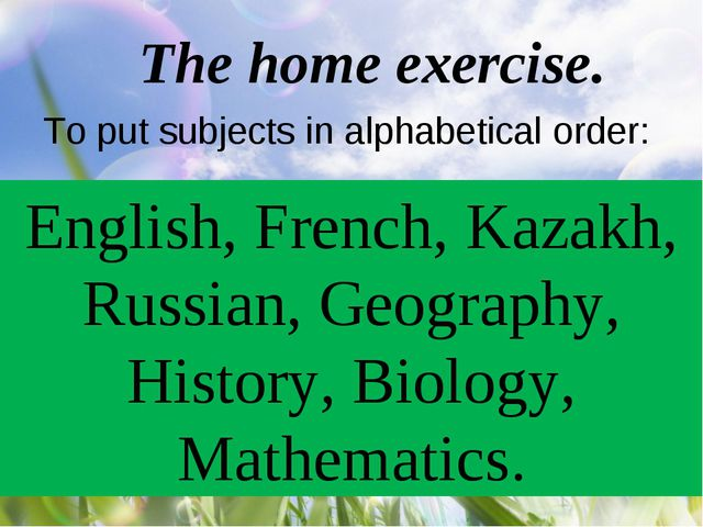 The home exercise. To put subjects in alphabetical order: English, French, Ka...