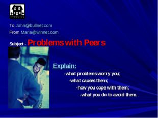 To John@bullnet.com From Maria@winnet.com Subject - Problems with Peers Expl