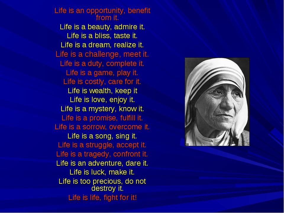 Life is an opportunity, benefit from it. Life is a beauty, admire it. Life is...