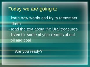 Today we are going to - learn new words and try to remember them - read the t