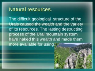 Natural resources. The difficult geological structure of the Urals caused the