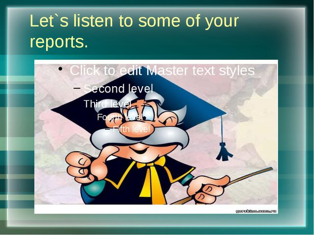 Let`s listen to some of your reports.