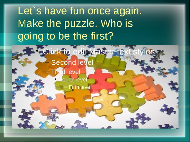 Let`s have fun once again. Make the puzzle. Who is going to be the first?