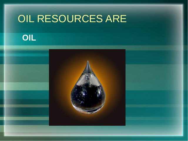 OIL RESOURCES ARE OIL
