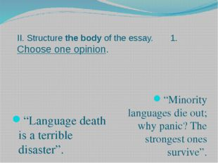 "II. Structure the body of the essay. 1. Choose one opinion. ""Language death i"