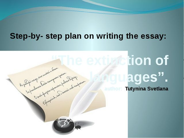 "Step-by- step plan on writing the essay: ""The extinction of languages"". autho..."