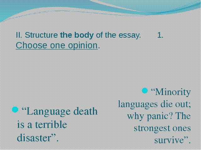 "II. Structure the body of the essay. 1. Choose one opinion. ""Language death i..."