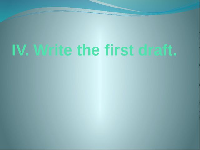 IV. Write the first draft.