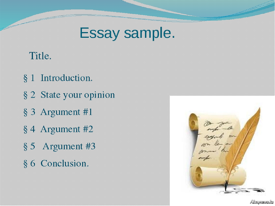 Essay sample. Title. § 1 Introduction. § 2 State your opinion § 3 Argument #1...