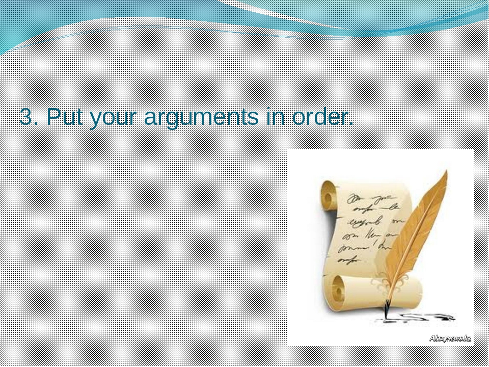 3. Put your arguments in order.
