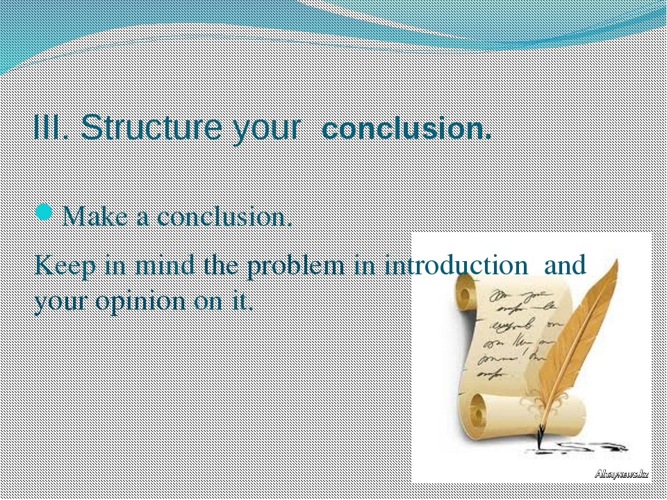 III. Structure your conclusion. Make a conclusion. Keep in mind the problem i...