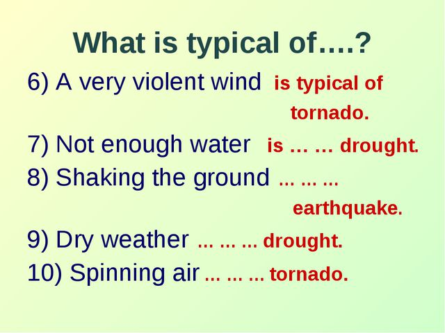 What is typical of….? 6) A very violent wind is typical of tornado. 7) Not en...
