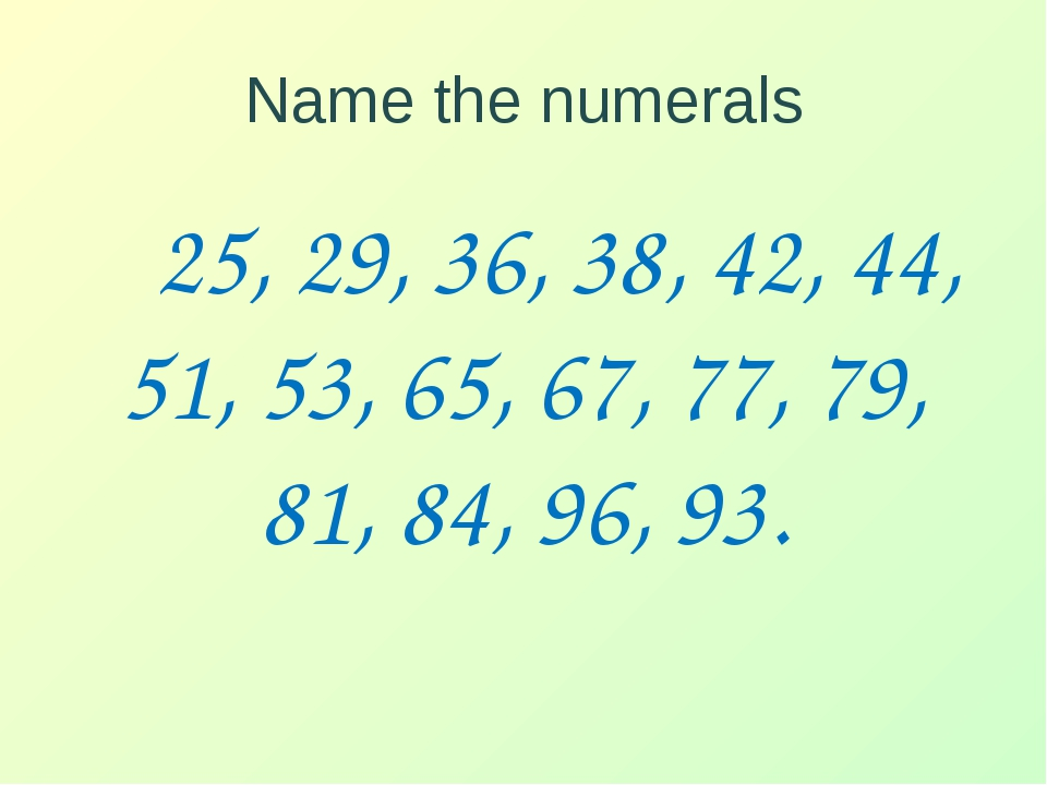 Name the numerals 25, 29, 36, 38, 42, 44, 51, 53, 65, 67, 77, 79, 81, 84, 96,...