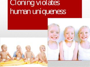 Cloning violates human uniqueness