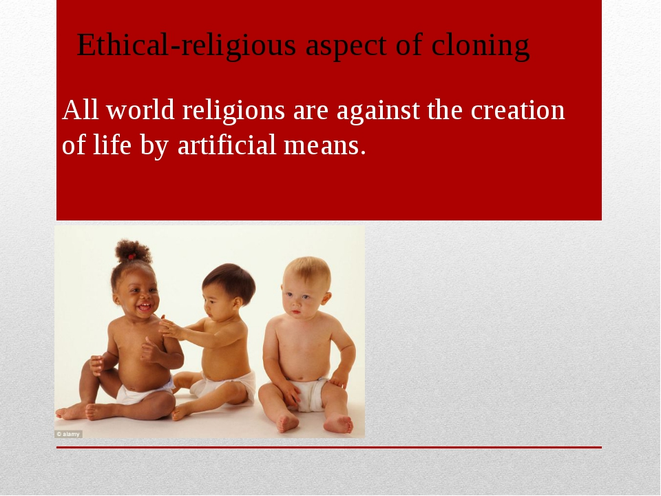 All world religions are against the creation of life by artificial means. Et...