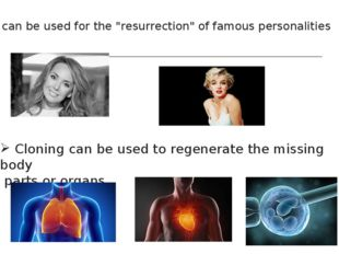 "It can be used for the ""resurrection"" of famous personalities Cloning can be"