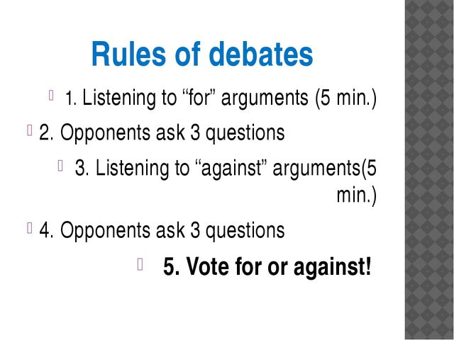 "Rules of debates 1. Listening to ""for"" arguments (5 min.) 2. Opponents ask 3..."