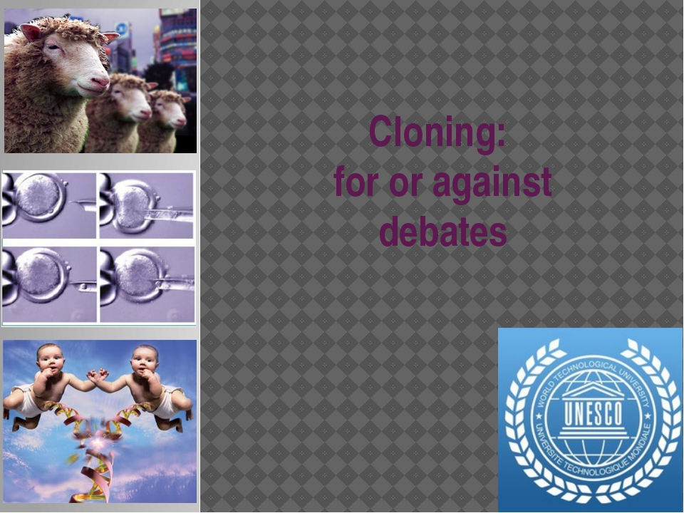 Cloning: for or against debates